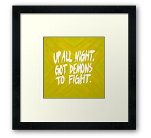 Up All Night, Got Demons To Fight Framed Print