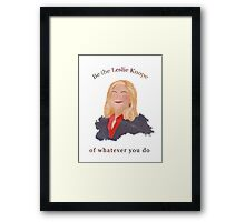Be the Leslie Knope of Whatever You Do Framed Print