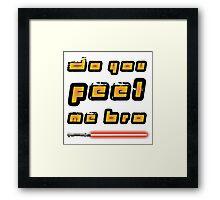 Feel my force bro Framed Print