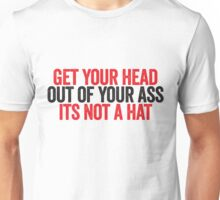 Get your head out of your ass Unisex T-Shirt