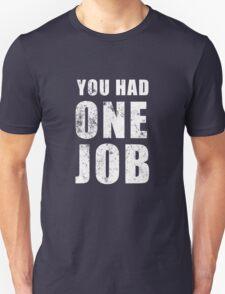 You Had One Job! Unisex T-Shirt