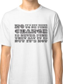 Change Is Never Fine Classic T-Shirt