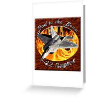 F-22 Raptor Bad To The Bone Greeting Card