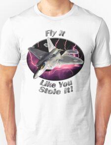 F-22 Raptor Fly It Like You Stole It T-Shirt