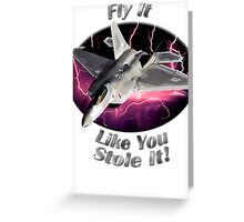 F-22 Raptor Fly It Like You Stole It Greeting Card