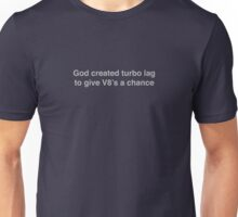 God created turbo lag to give V8's a chance - gray print Unisex T-Shirt
