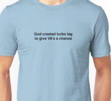 God created turbo lag to give V8's a chance - black print Unisex T-Shirt