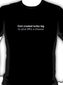 God created turbo lag to give V8's a chance - silver/chrome print T-Shirt