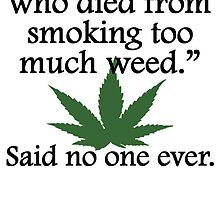 Said No One Ever: Smoking Too Much Weed by kwg2200