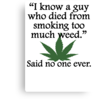 Said No One Ever: Smoking Too Much Weed Canvas Print
