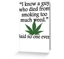 Said No One Ever: Smoking Too Much Weed Greeting Card