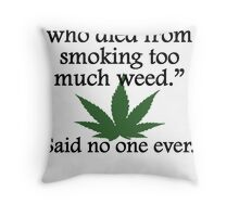 Said No One Ever: Smoking Too Much Weed Throw Pillow