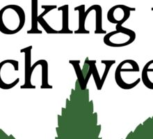 Said No One Ever: Smoking Too Much Weed Sticker