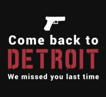 Come back to Detroit. We missed you last time by whereables