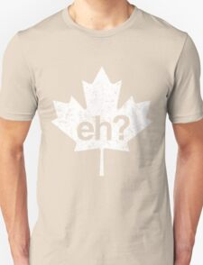 Eh? Canadian Maple Leaf T-Shirt