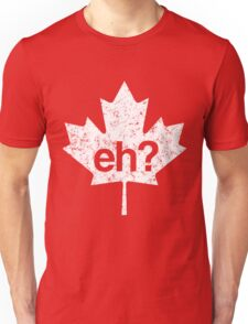 Eh? Canadian Maple Leaf Unisex T-Shirt