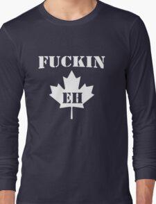 Fuckin' Eh Long Sleeve T-Shirt