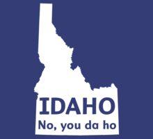 Idaho. No you da ho by whereables
