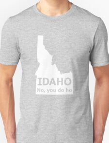 Idaho. No you da ho T-Shirt