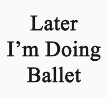 Later I'm Doing Ballet  by supernova23