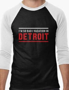 I'm so bad I vacation in Detroit Men's Baseball ¾ T-Shirt