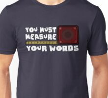 You Must Measure Your Words Unisex T-Shirt