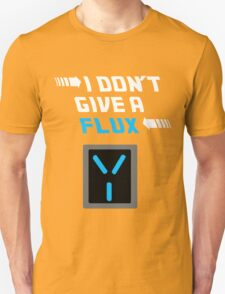 I don't give a FLUX shirt T-Shirt