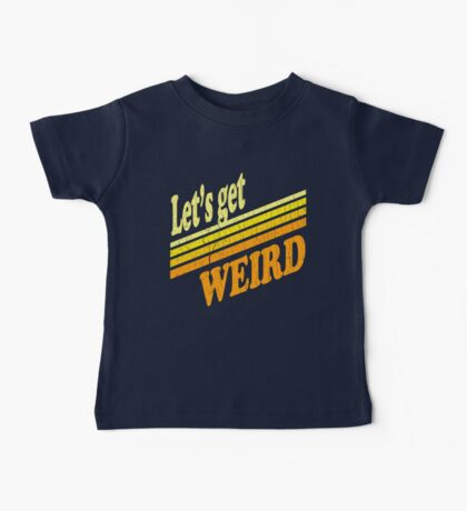 Let's Get Weird (Vintage Distressed) Baby Tee