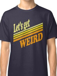 Let's Get Weird (Vintage Distressed) Classic T-Shirt