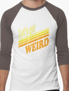 Let's Get Weird (Vintage Distressed) Men's Baseball ¾ T-Shirt