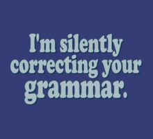 I'm Silently Correcting Your Grammar by robotface
