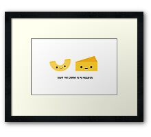 You're the cheese to my macaroni Framed Print