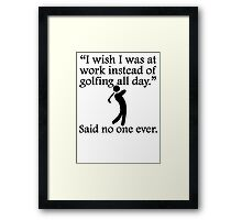 Said No One Ever: Golfing All Day Framed Print