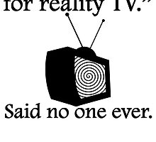 Said No One Ever: Reality TV by kwg2200