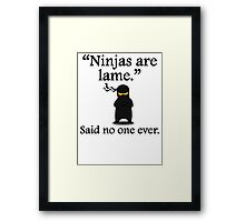 Said No One Ever: Ninjas Are Lame Framed Print