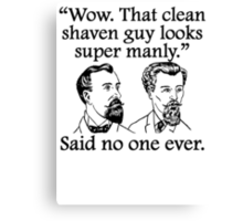 Said No One Ever: Clean Shaven Guy Canvas Print