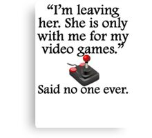 Said No One Ever: Video Games Canvas Print
