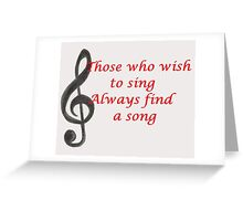 Those who wish to sing always find a song Greeting Card