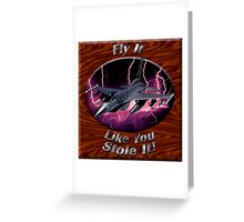 F-16 Falcon Fly It Like You Stole It Greeting Card