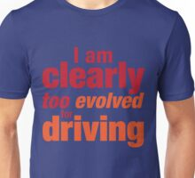 Too Evolved For Driving Unisex T-Shirt