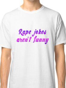 Rape jokes aren't funny Classic T-Shirt