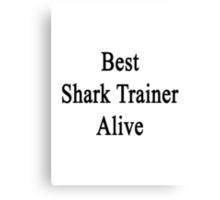 Best Shark Trainer Alive  Canvas Print