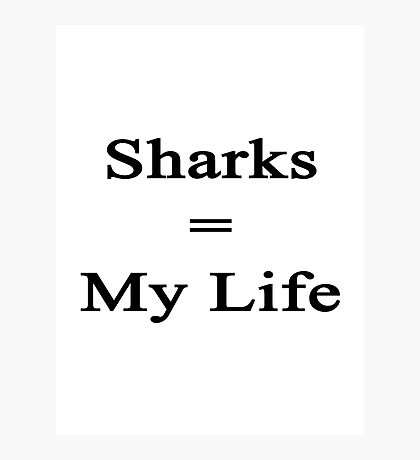 Sharks = My Life  Photographic Print
