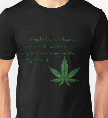 it's legal to buy it, it's legal to own it, and, if you're the proprietor of a hash bar, it's legal to sell it. - Pulp fiction Unisex T-Shirt