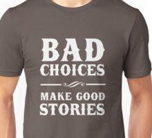 Bad Choices Make Good Stories Unisex T-Shirt