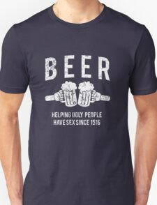 Beer. Helping ugly people have sex since 1516 T-Shirt