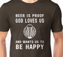 Beer is proof that God loves us and wants us to be happy Unisex T-Shirt
