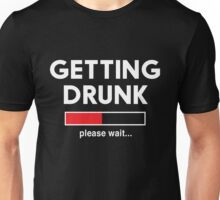 Getting Drunk. Please Wait Unisex T-Shirt