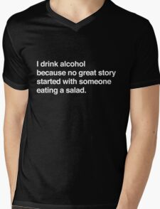 I drink alcohol because no great started with someone eating a salad Mens V-Neck T-Shirt