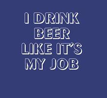 I drink beer like it's my job Unisex T-Shirt